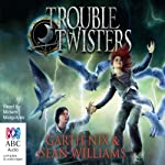 Troubletwisters: Book 1 (       UNABRIDGED) by Garth Nix, Sean Williams Narrated by Miriam Margolyes