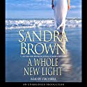 A Whole New Light Hörbuch von Sandra Brown Gesprochen von: Staci Snell