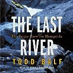 The Last River: The Tragic Race for Shangri-La | Todd Balf