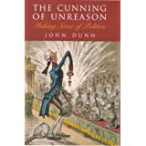 The Cunning of Unreason: Making Sense of Politicsby John Dunn