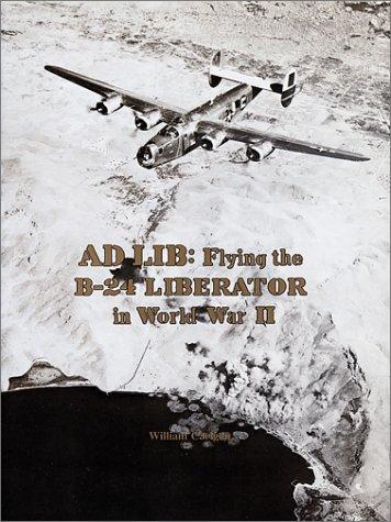Ad Lib: Flying the B-24 Liberator in World War II