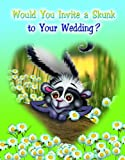 Would You Invite A Skunk to your Wedding?