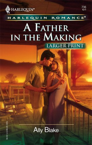 A Father In The Making (Larger Print Romance), ALLY BLAKE