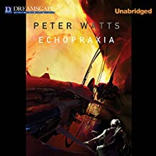 Echopraxia (       UNABRIDGED) by Peter Watts Narrated by Adam J Rough
