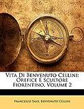 img - for Francesco Tassi: Vita Di Benvenuto Cellini : Orefice E Scultore Fiorentino, Volume 2 (Paperback - Italian); 2010 Edition book / textbook / text book