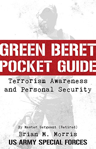 Green Beret Pocket Guide to Terrorism Awareness and Personal Security