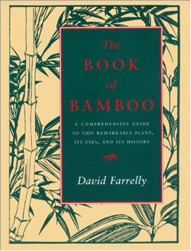 The Book of Bamboo A Comprehensive Guide to This Remarkable Plant  Its Uses  and Its History
