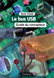 Le Bus USB (+ CD-Rom) : Guide du concepteur