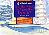 Is A Blue Whale the Biggest Thing There Is? (Wonderwise)