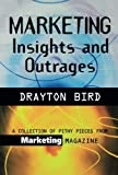 img - for Marketing Insights and Outrages: A Collection of Pithy Pieces from Marketing Magazine by Drayton Bird (2000-01-01) book / textbook / text book