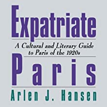 Expatriate Paris: A Cultural and Literary Guide to Paris of the 1920s Audiobook by Arlen J. Hansen Narrated by Robert Blumenfeld