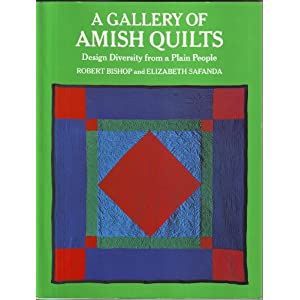 A Gallery of Amish Quilts Design Diversity from a Plain People Robert Bishop and Elizabeth Safanda