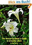 The Novice Gardener's Guide to Growin...