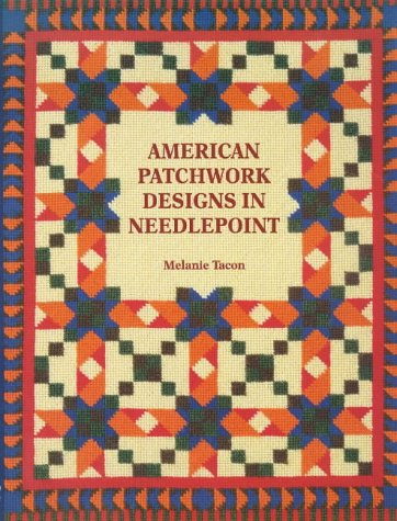 American Patchwork Designs In Needlepoint, Melanie Tacon