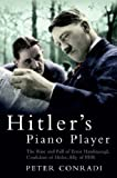 Hitlers Piano Player: The Rise and Fall of Ernst Hanfstaengl