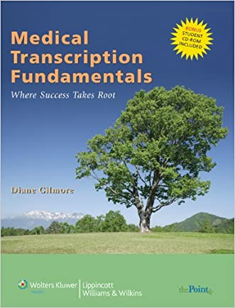 Medical Transcription Fundamentals written by Diane Gilmore CMT  FAAMT