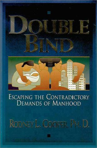 Double Bind: Escaping the Contradictory Demands of Manhood, Cooper,Rod/Cooper,Rod