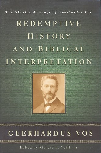 Redemptive History and Biblical Interpretation The Shorter Writings of Geerhardus Vos087552527X