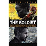 The Soloist (Movie Tie-In): A Lost Dream, an Unlikely Friendship, and the Redemptive Power of Musicby Steve Lopez
