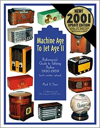 Machine Age to Jet Age, Vol. 2:  Radiomania's Guide to Tabletop Radios 1930-1959, with Market Values)