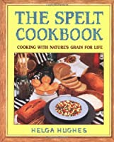 The Spelt Cookbook: Cooking with Nature's Grain for Life by Avery Trade