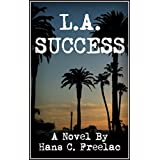 L.A. Success: A Humorous Novel Set In The Quirkiest Of Cities ~ Hans C. Freelac