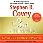 The 3rd Alternative: Solving Life's Most Difficult Problems | Stephen R. Covey