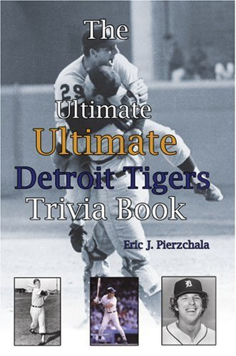 Das ultimative ultimative Detroit Tigers Trivia Buch: Eine Reise durch Detroit Tiger Geschichte durch Trivia