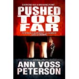 Pushed Too Far (A Thriller) ~ Ann Voss Peterson
