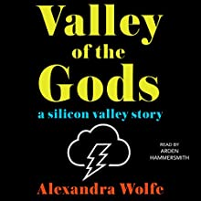 The Valley of the Gods: A Silicon Valley Story Audiobook by Alexandra Wolfe Narrated by Arden Hammersmith