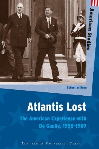 Atlantis Lost: The American Experience with De Gaulle, 1958-1969 (Amsterdam University Press - American Studies)