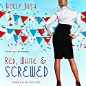 Red, White & Screwed Audiobook by Holly Bush Narrated by Eve Passeltiner