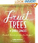 Fruit Trees in Small Spaces: Abundant...
