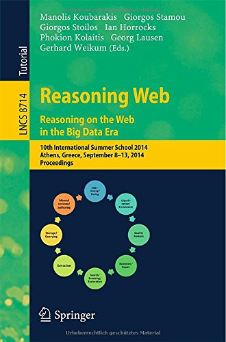 Reasoning Web. Reasoning And The Web In The Big Data Era: 10Th International Summer School 2014, Athens, Greece, September 8-13, 2014. Proceedings ... Applications, Incl. Internet/Web, And Hci)