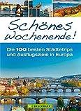 Reiseführer Europa: Schönes Wochenende! Die 100 besten Städtetrips und Ausflugsziele in Europa. Die 100 besten Städtereisen von Talinn über London, Brügge, Madrid, Florenz bis nach Athen.