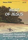 West Of Jesus - Wellenreiten, Wissenschaft und die Wurzeln des Glaubens