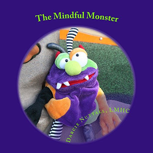 The Mindful Monster: therapeutic, children's story about mindfulness: Volume 2 (Mindfulness Series)