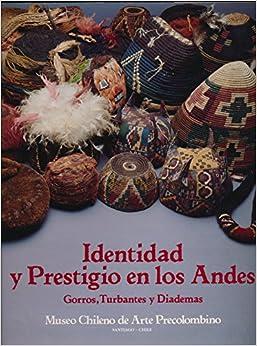 Identidad Y Prestigio en Los Andes. Gorros, turbantes y diademas