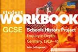 GCSE SHP: Enquiry in Depth - Germany 1919-1945 Workbook (Student Workbook) John Collingwood