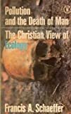 Pollution and the Death of Man: The Christian View of Ecology (Hodder Christian paperbacks) (0340126019) by Schaeffer, Francis A.