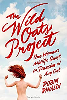 Book Cover: The Wild Oats Project: One Woman's Midlife Quest for Passion at Any Cost