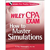 Wiley CPA Exam: How to Master Simulations (with CD ROM) ~ Ray Whittington