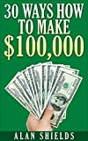 30 Ways How To Make 0,000: (make money blogging, make money live wealthy, how to make money online, how to make money, money making ideas, money making machine, earn extra income)