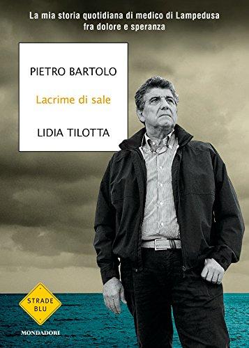 Lacrime di sale: La mia storia quotidiana di medico di Lampedusa fra dolore e speranza