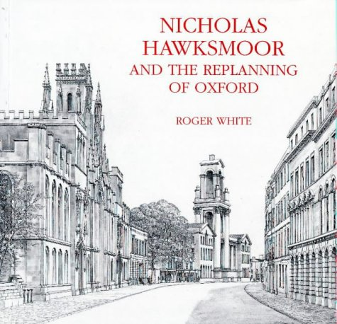 Nicholas Hawksmoor and the Replanning of Oxford