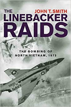 The linebacker raids the bombing of north vietnam 1972 john smith