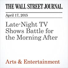Late-Night TV Shows Battle for the Morning After (       UNABRIDGED) by John Jurgensen Narrated by Ken Borgers