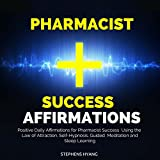 Pharmacist Success Affirmations: Positive Daily Affirmations for Pharmacist Success Using the Law of Attraction, Self-Hypnosis, Guided Meditation and Sleep Learning