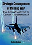 img - for Strategic Consequences of the Iraq War: U.S. Security Interests in Central Asia Reassessed book / textbook / text book