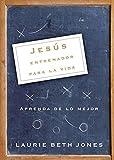 Jesús, entrenador para la vida: Aprenda de lo mejor (Spanish Edition) (0881138037) by Jones, Laurie Beth